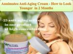 Annimateo Anti-Aging Cream - How to Look Younger  in 2 Month