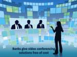 Banks give video conferencing solutions free of cost