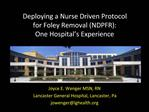 Deploying a Nurse Driven Protocol for Foley Removal NDPFR: One Hospital s Experience