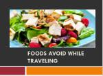 Foods Avoid While Traveling
