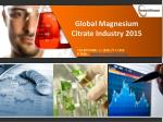 Global Magnesium Citrate Industry- Size, Share, Trend 2015