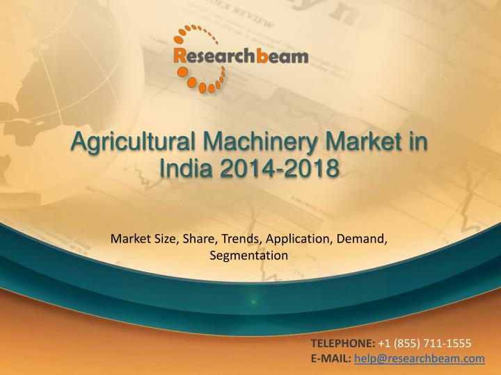 PPT - Agricultural Machinery Market in India 2014-2018