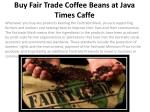 Buy Fair Trade Coffee Beans at Java Times Caffe