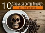 10 Strongest Coffee Products In The World