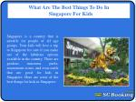 What are the best things to do inSingaporefor kids