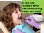 Maintaining children's dental health by following dentist in