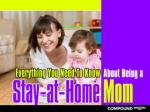 Everything You Need To KnowAbout Being a StayatHome Mom