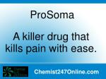 ProSoma - A killer drug that kills pain with ease