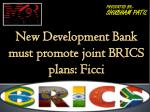 New Development Bank must promote joint BRICS plans: Ficci