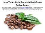 Java Times Caffe Presents Best Green Coffee Beans