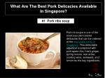 What are the best pork delicacies available inSingapore?