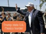 Trump visits U.S.-Mexico border