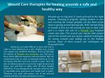 Wound Care therapies for healing wounds a safe and healthy way
