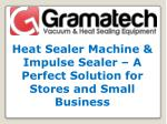 Heat Sealer Machine & Impulse Sealer – A Perfect Solution for Stores and Small Business