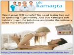 Just buy Kamagra soft tablets to get the job done and make the intimacy even more enjoyable!!