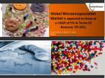 Global Microencapsulation Market Is Expected To Grow At A Cagr Of 5% In Terms Of Revenue Till 2021