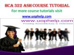 HCA 322 ASH Course Tutorial / uophelp