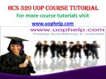 HCS 320 UOP Course Tutorial / uophelp