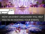 How an event organizer will help you to in hosting your events