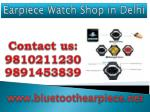 Earpiece Watch Shop in Delhi,9810211230