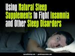 Using Natural Sleep Supplements to Fight Insomnia and Other Sleep Disorders