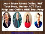 Learn more About Online SAT Test Prep, Online ACT Test Prep and Online GRE Test Prep