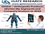 Global - Orthopedic Products Market (By Segment) and Company Analysis to 2020