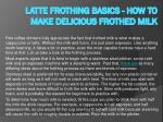 Latte Frothing Basics - How to Make Delicious Frothed Milk