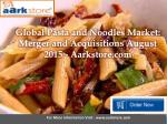 Global Pasta and Noodles Market: Merger and Acquisitions August 2015 - Aarkstore.com