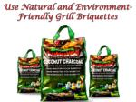 Use Natural and Environment-Friendly Grill Briquettes