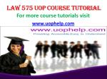 LAW 575 UOP Course Tutorial / uophelp