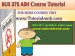 BUS 375(ASH) UOP Course Tutorial/TutorialRank