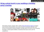 Hiring a photo booth in your wedding or birthday party is exciting