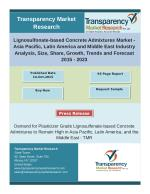 Lignosulfonate-based Concrete Admixtures Market - Asia Pacific, Latin America and Middle East Industry Analysis 2015 – 2