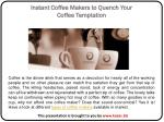 Instant Coffee Makers to Quench Your Coffee Temptation