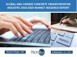 Global and Chinese Concrete Transportation Industry Size, Share, Trends, Growth, Analysis 2010-2020