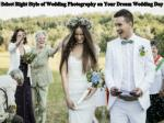 Select Right Style of Wedding Photography on Your Dream Wedding Day