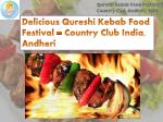 Delicious Qureshi Kebab Food Festival – Country Club India, Andheri