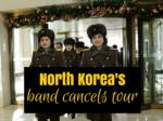 North Korea's band cancels tour