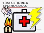 FIRST AID: BURNS ELECTRICAL SHOCK