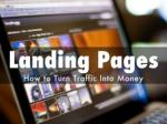 Landing Pages: How to Turn Traffic Into Money