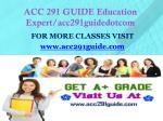 ACC 291 GUIDE Education Expert/acc291guidedotcom