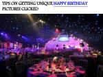 TIPS ON GETTING UNIQUE HAPPY BIRTHDAY PICTURES CLICKED