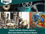 Global Cylinder Sleeves Industry Size Share Trends and Forecast 2015 - Big Market Research