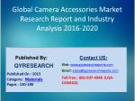 Global Camera Accessories Market 2016 Industry Growth, Outlook, Insights, Shares, Analysis, Study, Research and Developm