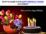 HOW TO MAKE YOUR HAPPY BIRTHDAY WISHES TOUCHING?