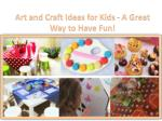 Art and Craft Ideas for Kids - A Great Way to Have Fun!