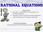 Objectives: Be able to determine if an equation is a rational equation.
