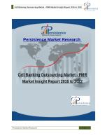 Cell Banking Outsourcing Market - PMR Market Insight Report 2016 to 2022