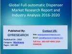 Global Full-automatic Dispenser Market 2016 Industry Research, Analysis, Insights, Outlook, Forecasts and Growth